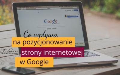 Co wpływa napozycjonowanie strony internetowej wGoogle